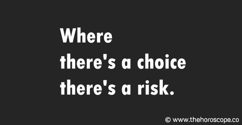 Where there's a choice there's a risk.