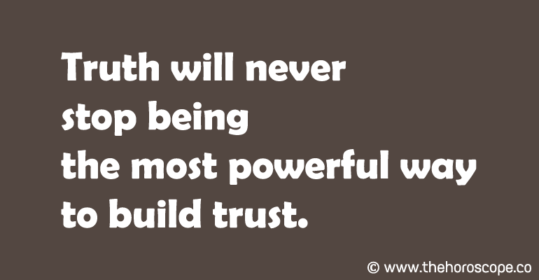 Truth will never stop being the most powerful way to build trust.