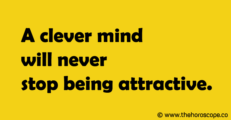 A clever mind will never stop being attractive.