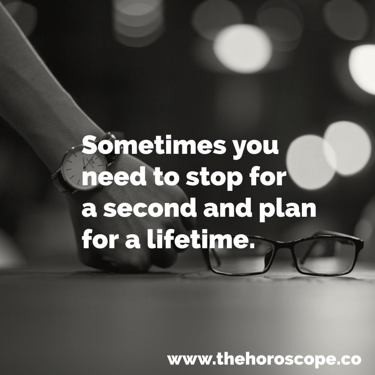 Sometimes you need to stop for a second and plan for a lifetime.