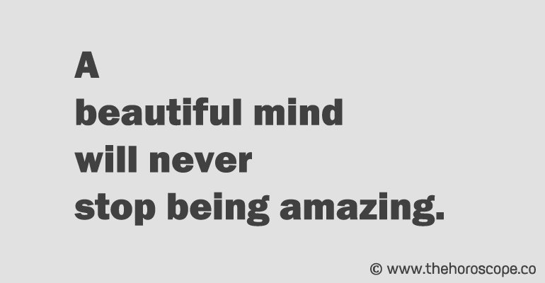 A beautiful mind will never stop being amazing.