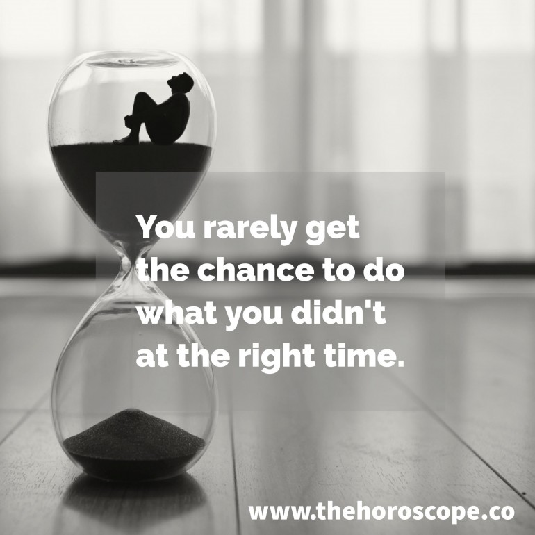 You rarely get the chance to do what you didn't at the right time.